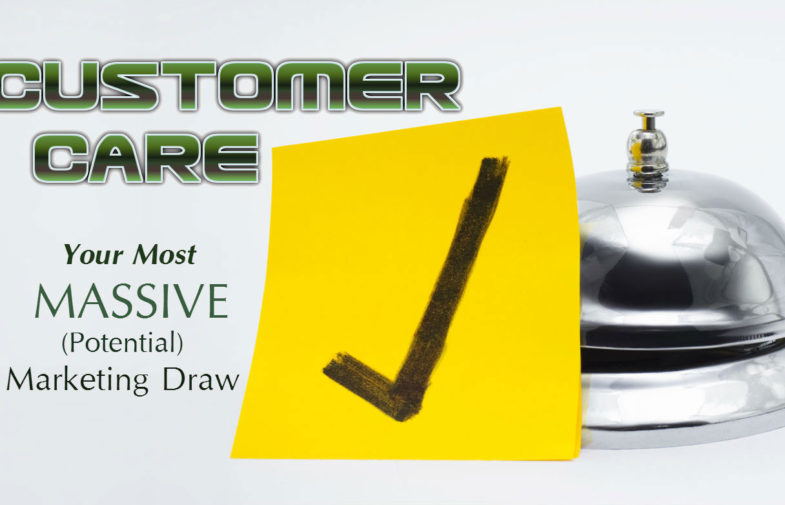 Customer Care: Your Most MASSIVE (Potential) Marketing Draw