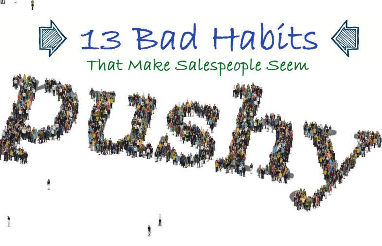 13 Bad Habits That Make Salespeople Seem Pushy
