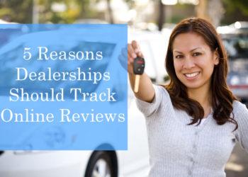 5 Reasons Dealerships Should Track Online Reviews
