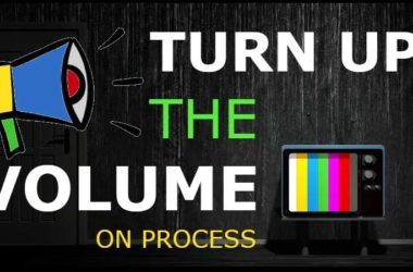 Turn Up The Volume On Process