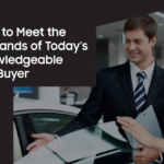 How to Meet the Demand's of Today's Knowledgeable Car Buyer